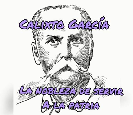 Calixto García, la nobleza de servir a la patria