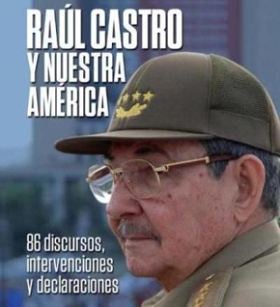 Raúl Castro y Nuestra América, un libro para vivir la Historia